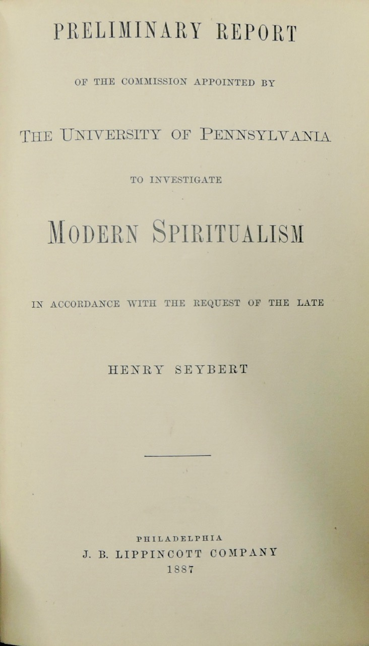Preliminary report of the Commission appointed by the University of Pennsylvania to investigate modern spiritualism (Philadelphia 1887)