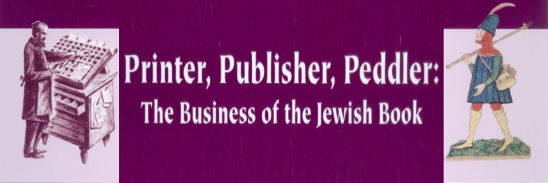 Printe, Publisher, Peddler: The business of the Jewish book