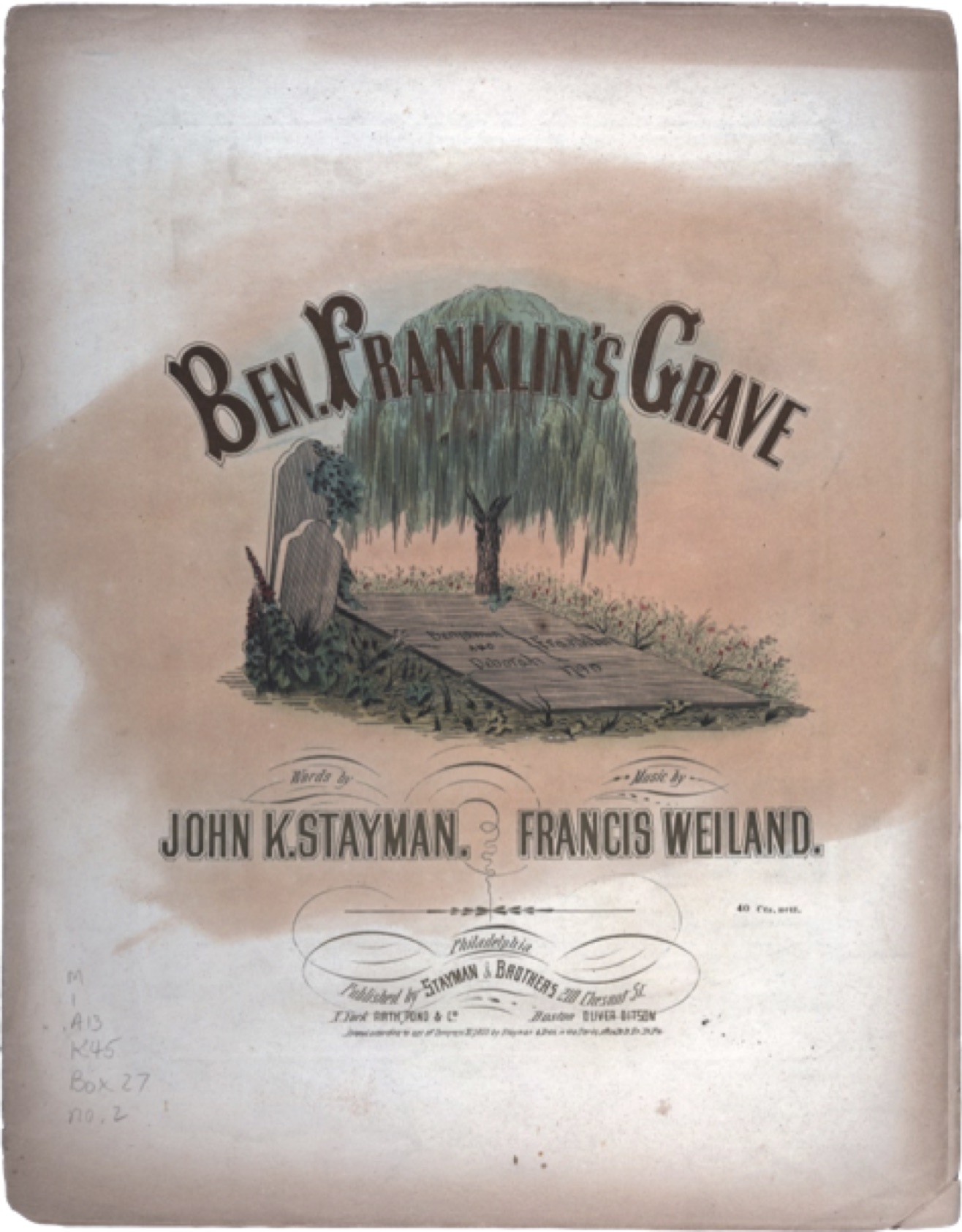 Ben. Franklin's grave, words by John K. Stayman, music by Francis Weiland, Keffer Collection of Sheet Music, Folio M1.A13 K4 Box 27, no. 2