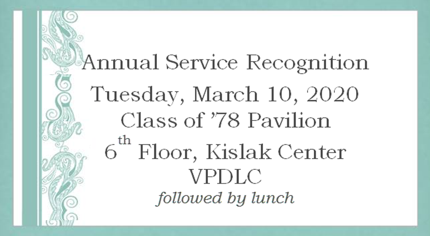 Annual Service Recognition. Tuesday, March 10, 11am - 1:30 pm. Class of '78 Pavilion, 6th floor Kislak Center, Van Pelt Library
