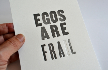 "Print with text ""egos are frail"""