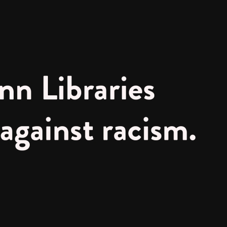 The Penn Libraries stands against racism, white text on black background