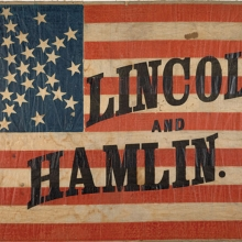 Campaign flag reading Lincoln and Hamlin (1860), Gordon Block Collection of Lincolniana, Kislak Center, Unversity of Pennsylvania Libraries